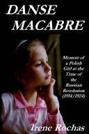 Danse Macabre: Memoir of a Polish Girl at the Time of the Russian Revolution (1914/1924)