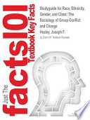 Studyguide for Race, Ethnicity, Gender, and Class  : The Sociology of Group Conflict and Change by Healey, Joseph F., ISBN 9781452275734