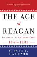 The Age of Reagan  The Fall of the Old Liberal Order