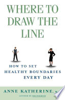 """""""Where to Draw the Line: How to Set Healthy Boundaries Every Day"""" by Anne Katherine"""
