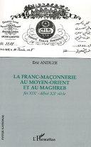 La franc-maçonnerie au Moyen-Orient et au Maghreb fin XIXe-début XXe siècle
