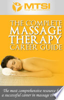 The Complete Massage Therapy Career Guide   The Most Comprehensive Resource for a Successful Career in Massage Therapy