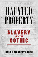Book cover for Haunted property : slavery and the gothic