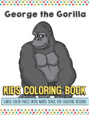 George The Gorilla Kids Coloring Book Large Color Pages With White Space For Creative Designs