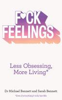 F*ck Feelings: Less Obsessing, More Living
