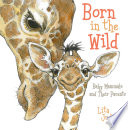 Born in the Wild  : Baby Mammals and Their Parents