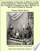 Assassination of Lincoln  A History of the Great Conspiracy Trial of the Conspirators by a Military Commission and a Review of the Trial of John H  Surratt