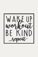 Wake Up Workout Be Kind Repeat