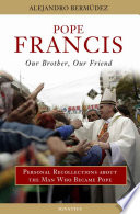 Pope Francis  Our Brother  Our Friend