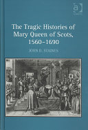 The Tragic Histories of Mary Queen of Scots, 1560-1690