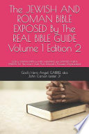 The Jewish and Roman Bible Exposed by the Real Bible Guide Volume 1 Edition 2