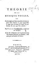 Théorie de la musique vocale ... avec des remarques sur la prononciation des langues française et italienne, redigées par un homme de lettres