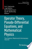Operator Theory  Pseudo Differential Equations  and Mathematical Physics