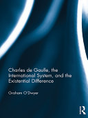 Charles de Gaulle, the International System, and the Existential Difference