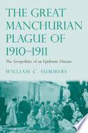 The Great Manchurian Plague of 1910 1911