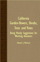 California Garden Flowers  Shrubs  Trees and Vines   Being Mainly Suggestions for Working Amateurs