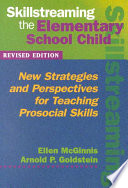 """""""Skillstreaming the Elementary School Child: New Strategies and Perspectives for Teaching Prosocial Skills"""" by Ellen McGinnis, Arnold P. Goldstein"""