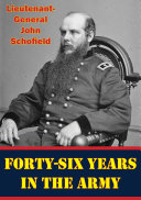 Forty-Six Years In The Army [Illustrated Edition]