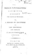 Pdf The French Revolution Exhibited in the Light of the Sacred Oracles; Or, a Series of Lectures on the Prophecies Now Fulfilling, Etc