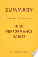 Summary of Brendon Burchard's High Performance Habits by Milkyway Media