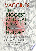 """Vaccines: The Biggest Medical Fraud in History"" by Trung Nguyen, Eleanor McBean, Sue Martson, Ida Honorof"
