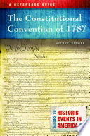 The Constitutional Convention of 1787  A Reference Guide