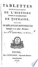 Tablettes chronologiques de l'histoire civile et ecclésiastique de Touraine, suivies de mélanges historiques relatifs à la méme province