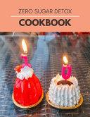 Zero Sugar Detox Cookbook