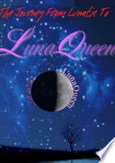 The Journey From Lunatic To Lunaqueen Book PDF
