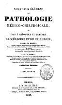 Nouveaux élémens de pathologie medico-chirurgicale ou traité théorique et pratique de médecine et de chirurgie