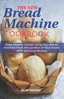The New Bread Machine Cookbook