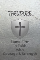 Theodore Stand Firm in Faith with Courage   Strength