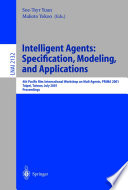 Intelligent Agents: Specification, Modeling, and Application