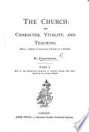 The Church  Her Character  Vitality  and Teaching  Being a Series of Familiar Letters to a Friend  By Cornubiensis  Part 1  How Do the Distinctive Principles of Baptists Accord with Holy Scripture and Common Sense   Book PDF
