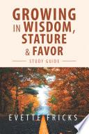 Growing in Wisdom  Stature   Favor