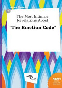 The Most Intimate Revelations about the Emotion Code