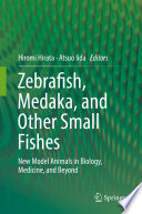 Zebrafish, Medaka, and Other Small Fishes