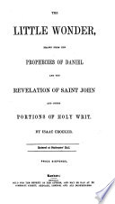 The Little Wonder Drawn From The Prophecies Of Daniel And The Revelation Of Saint John And Other Portions Of Holy Writ