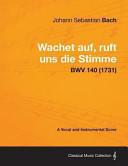 Wachet Auf  Ruft Uns Die Stimme   A Vocal and Instrumental Score Bwv 140  1731