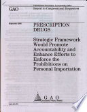 Prescription Drugs: Strategic Framework Would Promote Accountability & Enhance Efforts to Enforce the Prohibitions on Personal Importation