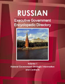 Russian Executive Government Encyclopedic Directory Volume 1 Federal Government  Strategic Information and Contacts