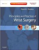 Principles and practice of wrist surgery / [edited by] David J. Slutsky