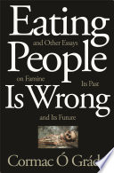 Eating People Is Wrong  and Other Essays on Famine  Its Past  and Its Future