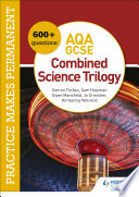 Practice makes permanent: 600+ questions for AQA GCSE Combined Science Trilogy