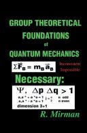 Group Theoretical Foundations of Quantum Mechanics