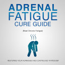 Adrenal Fatigue Cure Guide (Beat Chronic fatigue): Restoring your Hormones and Controling Thyroidism ebook