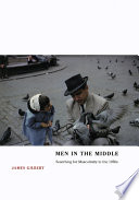 """Men in the Middle: Searching for Masculinity in the 1950s"" by James Gilbert, Professor of History James Gilbert"