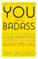 You Are a Badass: How to Stop Doubting Your Greatness and ...