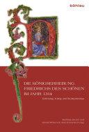 Die Königserhebung Friedrichs des Schönen im Jahr 1314