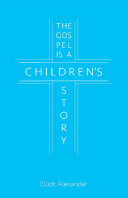 The Gospel is a Children's Story